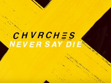 CHVRCHES, il ritorno con Never Say Die – video