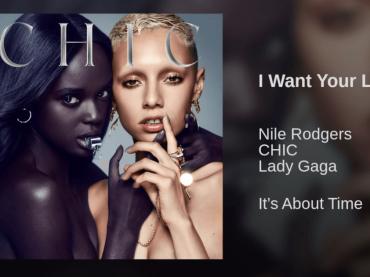 I Want Your Love di Nile Rodgers feat. CHIC e Lady Gaga – pubblicato il singolo