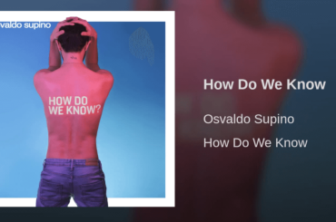 How Do We Know, ecco il nuovo singolo di Osvaldo Supino – audio