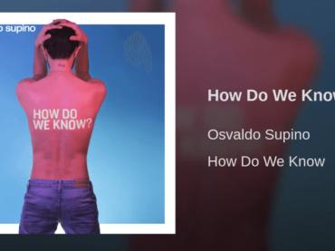 How Do We Know, ecco il nuovo singolo di Osvaldo Supino – audio