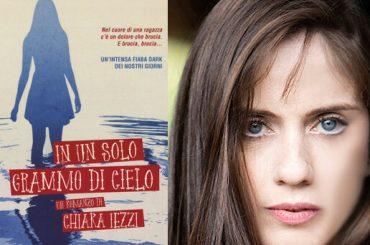 In un solo grammo di cielo, è uscito il primo romanzo di CHIARA IEZZI (con auguri della sorella Paola)